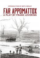 Far Appomattox : a play